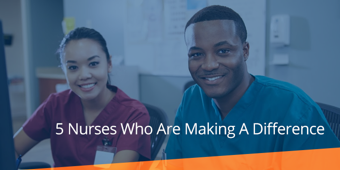 5 Nurses Who Are Making A Difference