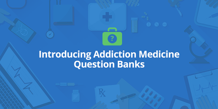 Introducing Addiction Medicine Question Banks