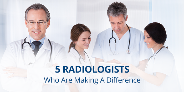5 Doctors Making A Difference in Radiology