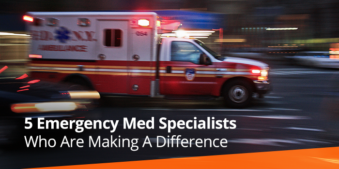 5 Emergency Medicine Specialists Who Are Making A Difference