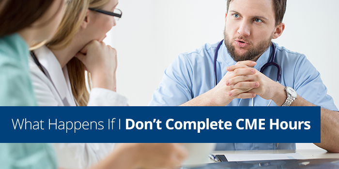 What Happens If I Don't Complete My CME Hours?