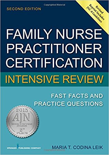 Maria Codina Leik's Family Nurse Practitioner Certification Intensive Review: Fast Facts and Practice Questions